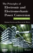 The Principles of Electronic and Electromechanic Power Conversion ebook by Braham Ferreira,Wim van der Merwe