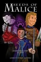 Seeds of Malice, Dark Descent, Book III ebook by Christopher Lapides