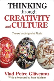 Thinking through Creativity and Culture - Toward an Integrated Model ebook by Vlad Petre Glaveanu,Jaan Valsiner