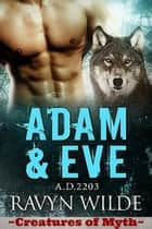 Adam & Eve, A.D. 2203 - Creatures of Myth ebook by Ravyn Wilde