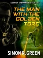 The Man with the Golden Torc - Secret History Book 1 ebook by Simon Green