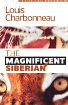 The Magnificent Siberian ebook by Louis Charbonneau