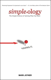 Simpleology - The Simple Science of Getting What You Want ebook by Mark Joyner