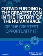 Crowd Funding Is The Greatest Con In The History Of The Human Race Or The Greatest Opportunity ebook by Matrix Thompson, Sarika Khambaita