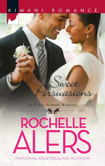Sweet Persuasions (Mills & Boon Kimani) (The Eatons, Book 5) ebook by Rochelle Alers