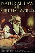 Natural Law in the Spiritual World ebook by Henry Drummond