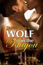 Wolf on the Bayou 電子書 by Tressie Lockwood
