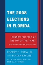 The 2008 Election in Florida - Change! But Only at the Top of the Ticket ebook by Robert E. Crew Jr.