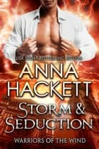 Storm & Seduction (Warriors of the Wind #2) ebook by Anna Hackett