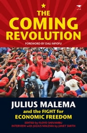 The Coming Revolution - Julius Malema and the Fight for Economic Freedom ebook by Janet Smith,Floyd Shivambu,Dali Mpofu