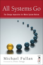 All Systems Go - The Change Imperative for Whole System Reform ebook by Michael Fullan