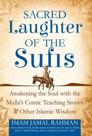 Sacred Laughter of the Sufis - Awakening the Soul with the Mulla's Comic Teaching Stories and Other Islamic Wisdom eBook by Imam Jamal Rahman