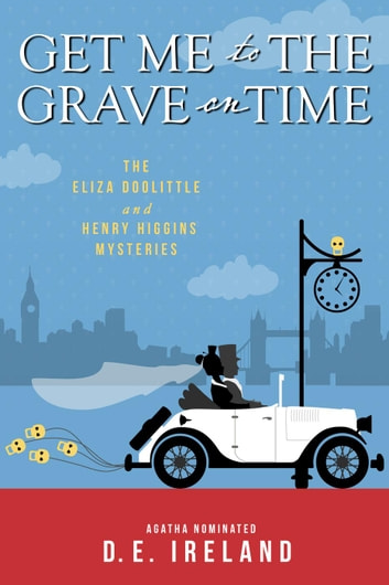 Get Me to the Grave on Time - The Eliza Doolittle & Henry Higgins Mysteries, #1 ebook by D.E. Ireland