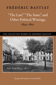 """The Law,"" ""The State,"" and Other Political Writings, 1843-1850 ebook by Frederic Bastiat"