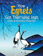 How Egrets Got Their Long Legs ebook by Susan Fitzgerald,Lawrence Fitzgerald