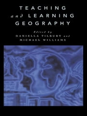 Teaching and Learning Geography ebook by Daniella Tilbury,Michael Williams