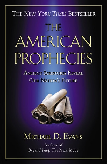 The American Prophecies - Ancient Scriptures Reveal Our Nation's Future ebook by Michael D. Evans