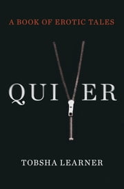 Quiver - A Book of Erotic Tales ebook by Tobsha Learner