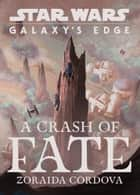 Star Wars: Galaxy's Edge: A Crash of Fate ebook by Zoraida Cordova