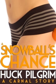 A Snowball's Chance ebook by Huck Pilgrim