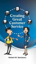 Creating Great Customer Service ebook by Herbert M. Sancianco