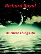 As These Things Do - It All Started With the Best of Intentions... ebook by Richard Royal