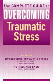 The Complete Guide to Overcoming Traumatic Stress ebook by Claudia Herbert,Ann Wetmore,John Marzillier