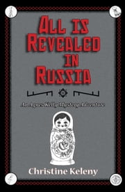 All is Revealed in Russia ebook by Christine Keleny