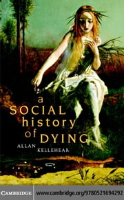 A Social History of Dying ebook by Kellehear,Allan