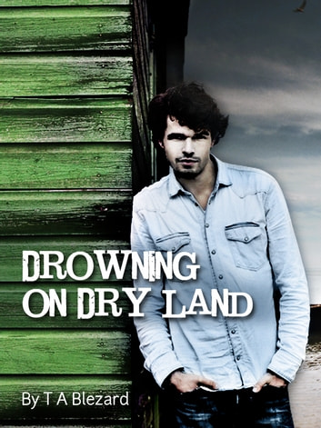 Drowning On Dry Land ebook by T A Blezard