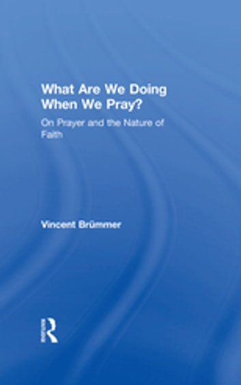 What Are We Doing When We Pray? - On Prayer and the Nature of Faith ebook by Vincent Brümmer