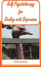 Self-Psychotherapy for Dealing with Depression ebook by Miriam Kinai