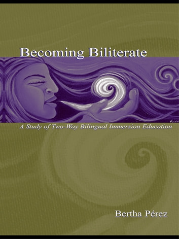 Becoming Biliterate - A Study of Two-Way Bilingual Immersion Education ebook by Bertha Perez