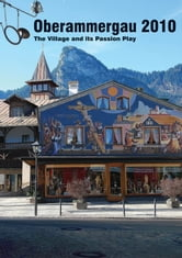 Oberammergau 2010 - The Village and Its Passion Play ebook by Raymond Goodburn