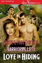 Warriorville 11: Love In Hiding ebook by Dixie Lynn Dwyer