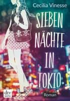 Sieben Nächte in Tokio - Roman 電子書 by Cecilia Vinesse, Stephanie Singh