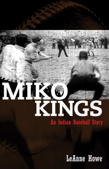 Miko Kings - An Indian Baseball Story ebook by LeAnne Howe