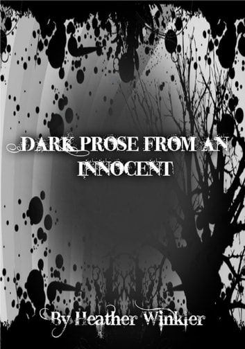 Dark Prose from an Innocent ebook by Heather Winkler