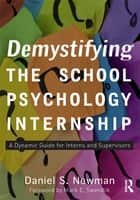 Demystifying the School Psychology Internship ebook by Daniel S. Newman