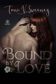 Bound by Love ebook by Toni V Sweeney