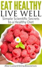 Eat Healthy, Live Well ebook by Alice Custard