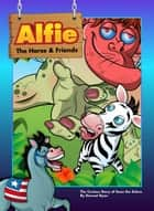 The Curious Story of Sean The Zebra - Alfie The Horse ebook by Dermot Ryan