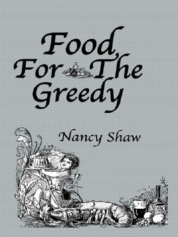 Food For The Greedy ebook by Shaw