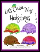 Let's Count Baby Hedgehogs 1,2,3,4 ebook by Grace Brannigan