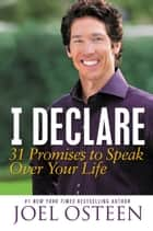 I Declare: 31 Promises to Speak Over Your Life - 31 Promises to Speak Over Your Life ebook by Joel Osteen