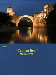 """Capitan Bepi"" Mostar 1995 ebook by Rema"