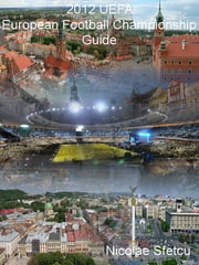 2012 UEFA European Football Championship Guide ebook by Nicolae Sfetcu