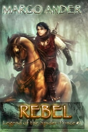REBEL: Legend of the Spider-Prince #1 ebook by Margo Ander