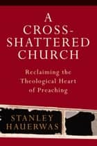 A Cross-Shattered Church ebook by Stanley Hauerwas