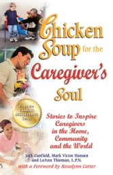 Chicken Soup for the Caregiver's Soul - Stories to Inspire Caregivers in the Home, Community and the World ebook by Jack Canfield,Mark Victor Hansen